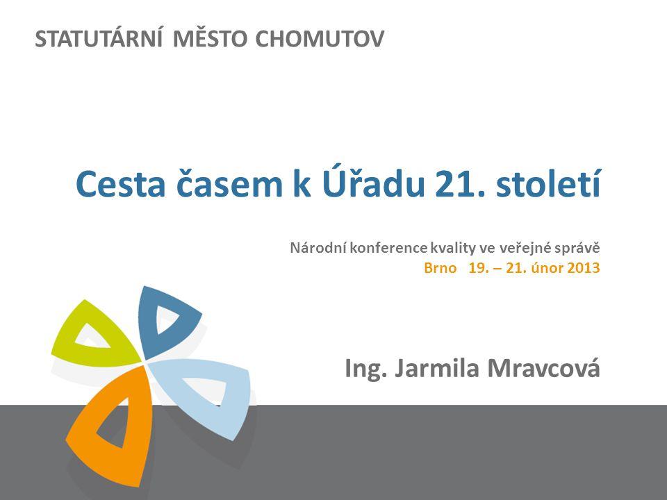 STATUTÁRNÍ MĚSTO CHOMUTOV Ing. Jarmila Mravcová Cesta časem k Úřadu 21.