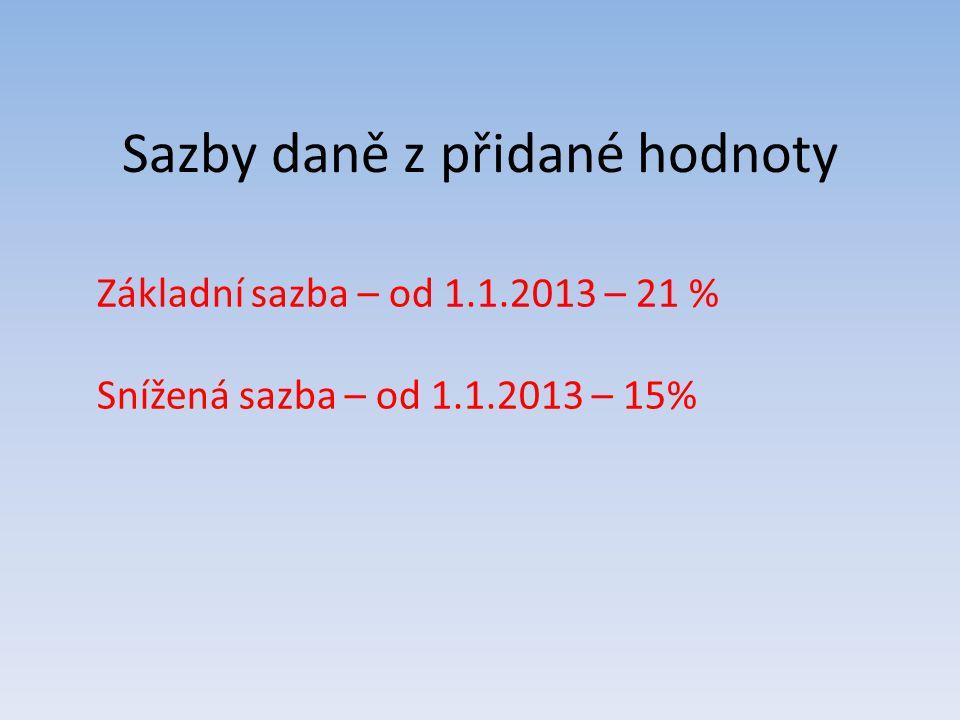 Sazby daně z přidané hodnoty Základní sazba – od 1.1.2013 – 21 % Snížená sazba – od 1.1.2013 – 15%