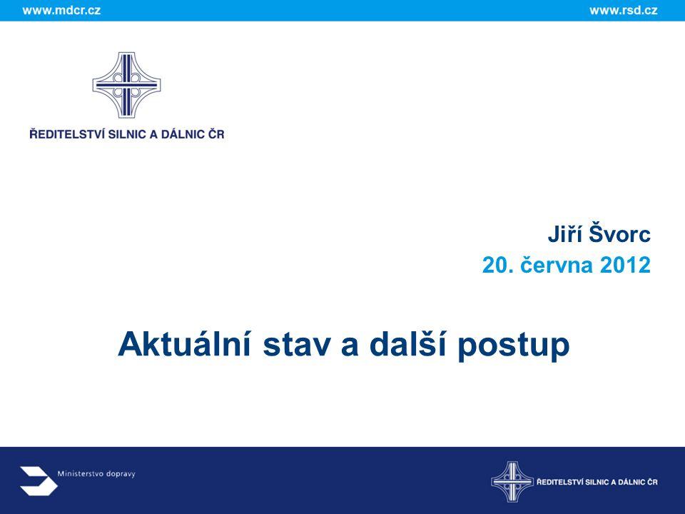 Aktuální stav a další postup Jiří Švorc 20. června 2012