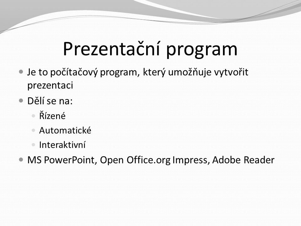 Prezentační program Je to počítačový program, který umožňuje vytvořit prezentaci Dělí se na: Řízené Automatické Interaktivní MS PowerPoint, Open Offic