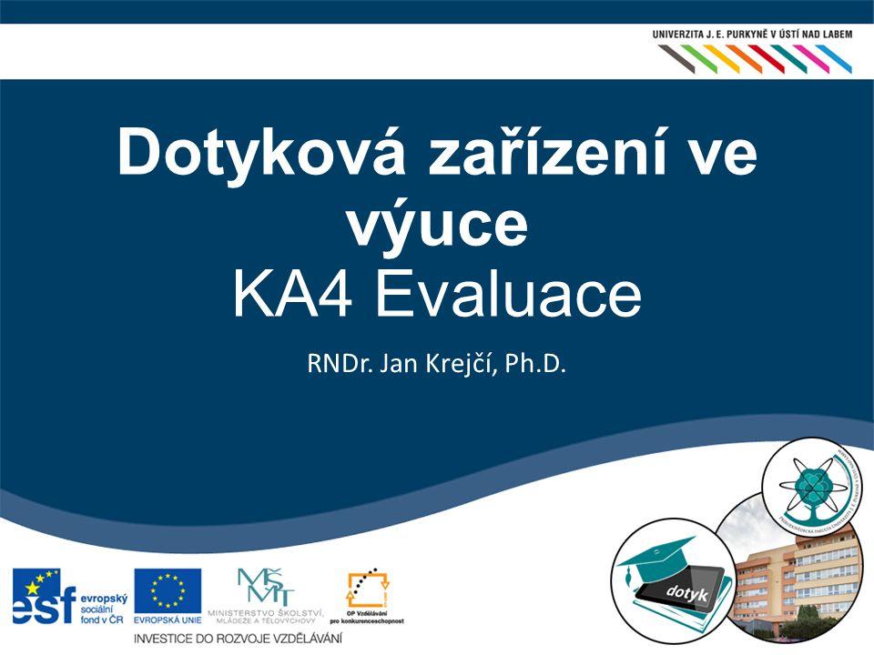 Dotyková zařízení ve výuce  KA4 Evaluace RNDr. Jan Krejčí, Ph.D.