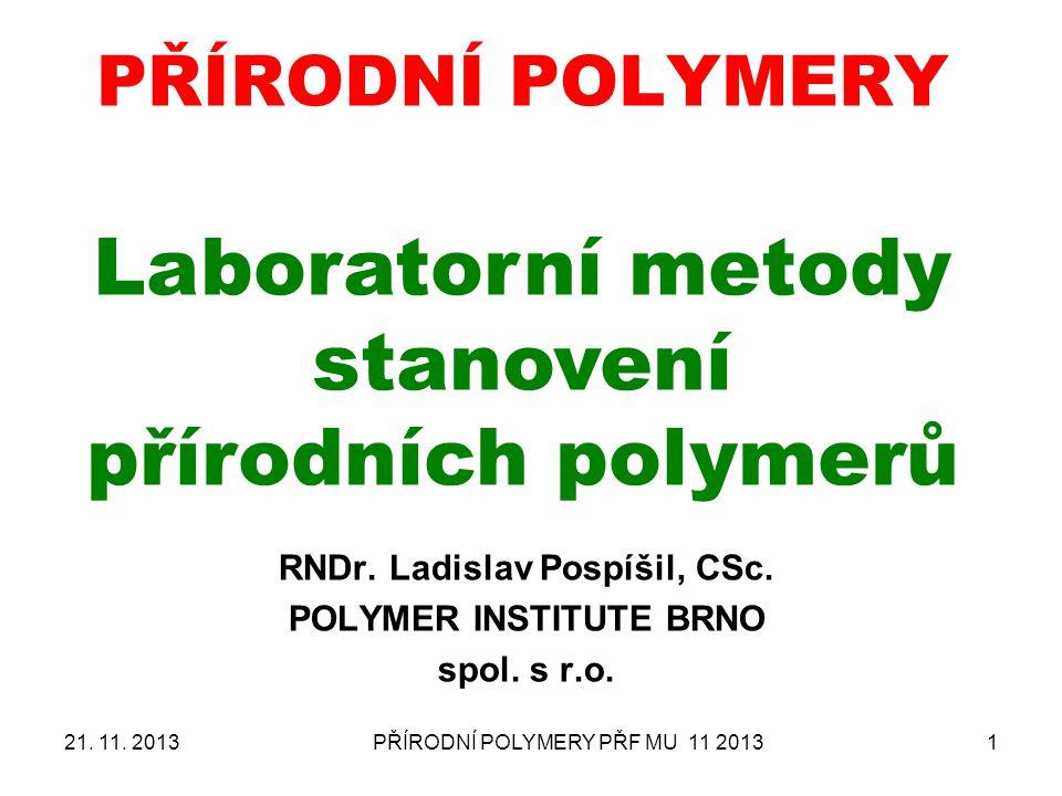 PŘÍRODNÍ POLYMERY PŘF MU 11 20131 PŘÍRODNÍ POLYMERY Laboratorní metody stanovení přírodních polymerů RNDr. Ladislav Pospíšil, CSc. POLYMER INSTITUTE B