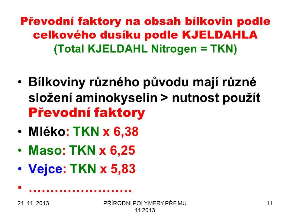 Bílkoviny různého původu mají různé složení aminokyselin > nutnost použít Převodní faktory Mléko: TKN x 6,38 Maso: TKN x 6,25 Vejce: TKN x 5,83 ………………