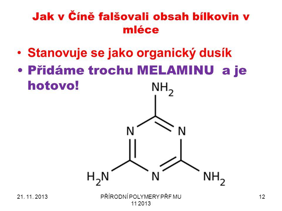 Stanovuje se jako organický dusík Přidáme trochu MELAMINU a je hotovo! 21. 11. 2013PŘÍRODNÍ POLYMERY PŘF MU 11 2013 12 Jak v Číně falšovali obsah bílk
