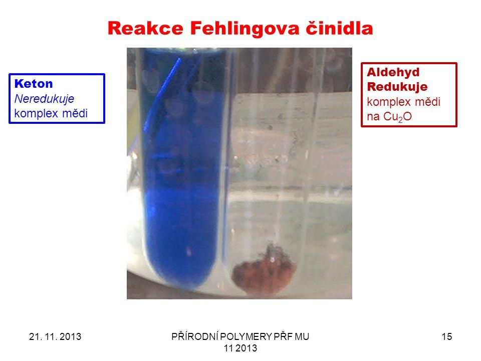 21. 11. 2013PŘÍRODNÍ POLYMERY PŘF MU 11 2013 15 Reakce Fehlingova činidla Keton Neredukuje komplex mědi Aldehyd Redukuje komplex mědi na Cu 2 O