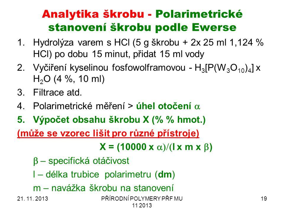 21. 11. 2013PŘÍRODNÍ POLYMERY PŘF MU 11 2013 19 Analytika škrobu - Polarimetrické stanovení škrobu podle Ewerse 1.Hydrolýza varem s HCl (5 g škrobu +