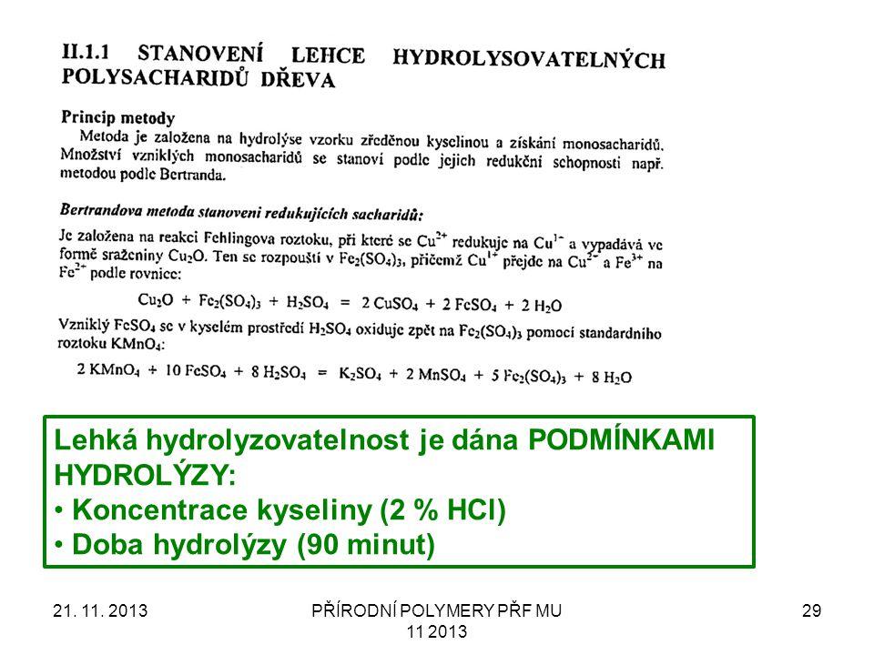 21. 11. 2013PŘÍRODNÍ POLYMERY PŘF MU 11 2013 29 Lehká hydrolyzovatelnost je dána PODMÍNKAMI HYDROLÝZY: Koncentrace kyseliny (2 % HCl) Doba hydrolýzy (