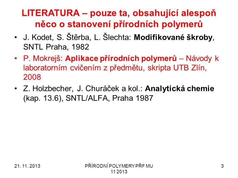 LITERATURA – pouze ta, obsahující alespoň něco o stanovení přírodních polymerů J. Kodet, S. Štěrba, L. Šlechta: Modifikované škroby, SNTL Praha, 1982