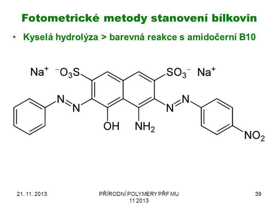 21. 11. 2013PŘÍRODNÍ POLYMERY PŘF MU 11 2013 39 Kyselá hydrolýza > barevná reakce s amidočerní B10 Fotometrické metody stanovení bílkovin