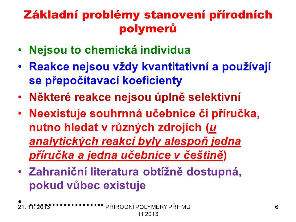 Základní problémy stanovení přírodních polymerů 21. 11. 2013PŘÍRODNÍ POLYMERY PŘF MU 11 2013 6 Nejsou to chemická individua Reakce nejsou vždy kvantit