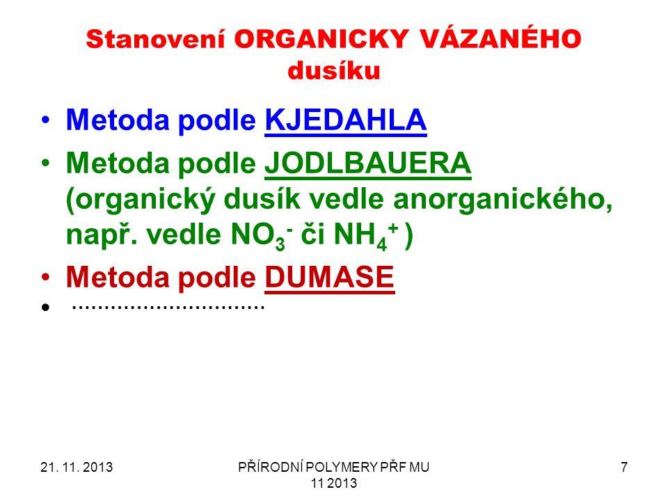 Metoda podle KJEDAHLA Metoda podle JODLBAUERA (organický dusík vedle anorganického, např. vedle NO 3 - či NH 4 + ) Metoda podle DUMASE ………………………… 21.