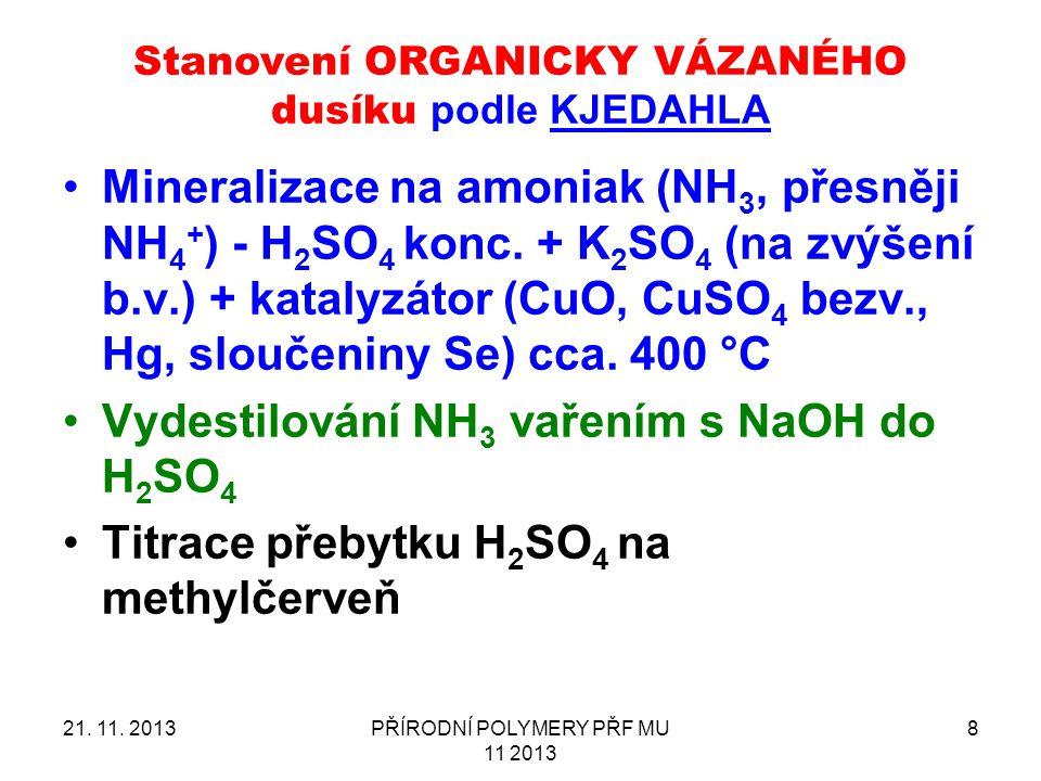 21. 11. 2013PŘÍRODNÍ POLYMERY PŘF MU 11 2013 8 Stanovení ORGANICKY VÁZANÉHO dusíku podle KJEDAHLA Mineralizace na amoniak (NH 3, přesněji NH 4 + ) - H