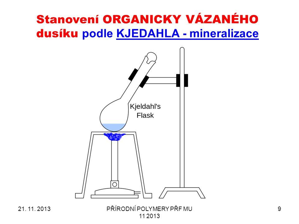 21. 11. 2013PŘÍRODNÍ POLYMERY PŘF MU 11 2013 9 Stanovení ORGANICKY VÁZANÉHO dusíku podle KJEDAHLA - mineralizace