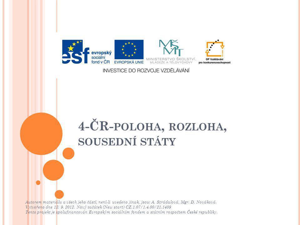 4-ČR- POLOHA, ROZLOHA, SOUSEDNÍ STÁTY Autorem materiálu a všech jeho částí, není-li uvedeno jinak, jsou: A.
