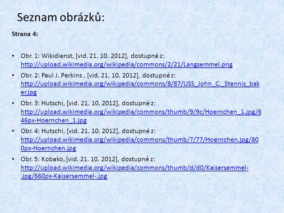 Seznam obrázků: Strana 4: Obr. 1: Wikidienst, [vid. 21. 10. 2012], dostupné z: http://upload.wikimedia.org/wikipedia/commons/2/21/Langsemmel.png http: