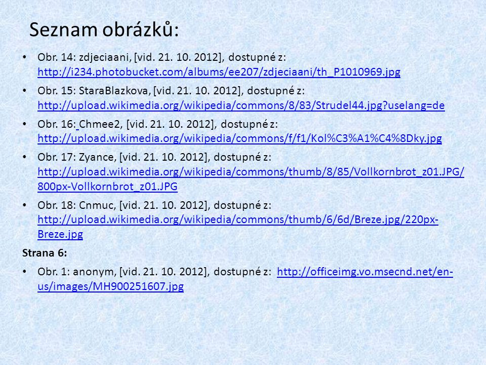 Obr. 14: zdjeciaani, [vid. 21. 10. 2012], dostupné z: http://i234.photobucket.com/albums/ee207/zdjeciaani/th_P1010969.jpg http://i234.photobucket.com/