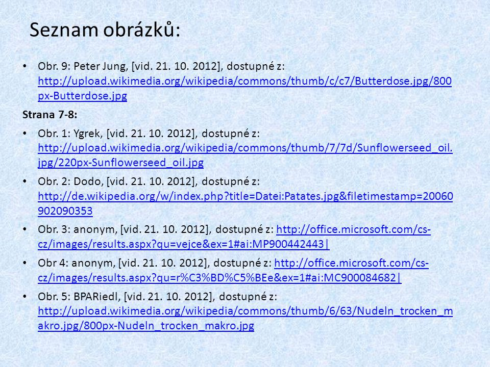 Obr. 9: Peter Jung, [vid. 21. 10. 2012], dostupné z: http://upload.wikimedia.org/wikipedia/commons/thumb/c/c7/Butterdose.jpg/800 px-Butterdose.jpg htt