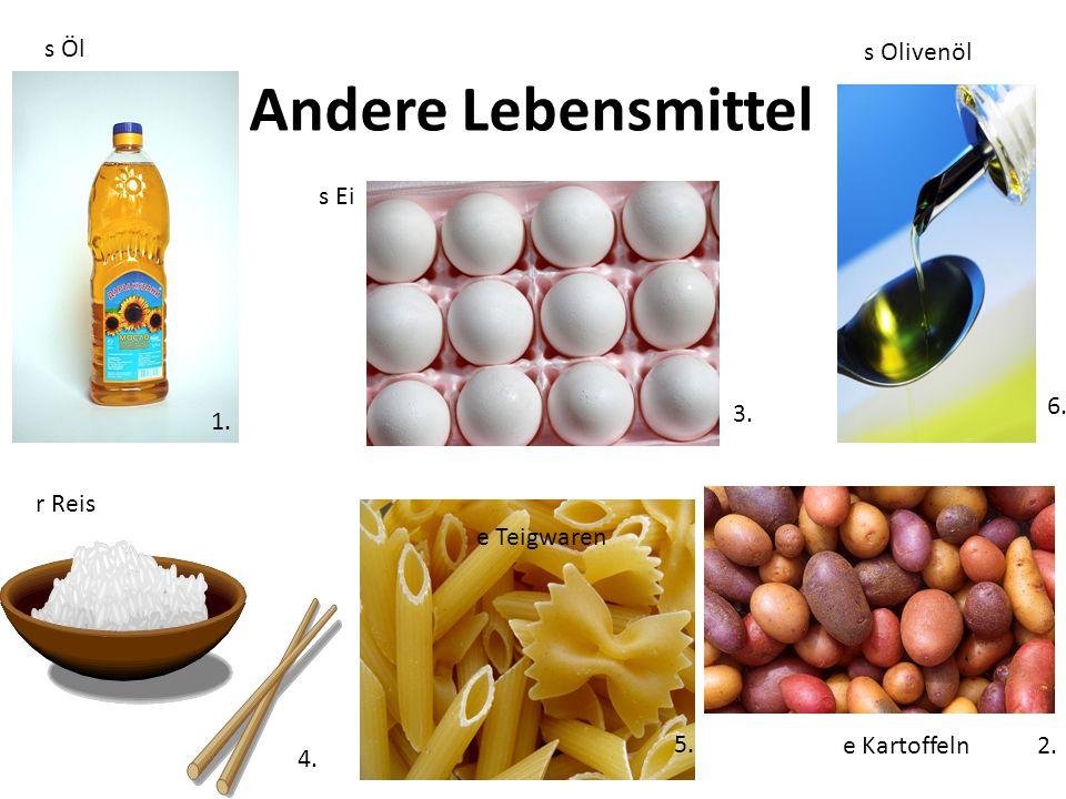 Andere Lebensmittel 1. 2. 3. 5. 6. e Kartoffeln e Teigwaren s Öl r Reis s Olivenöl s Ei 4.