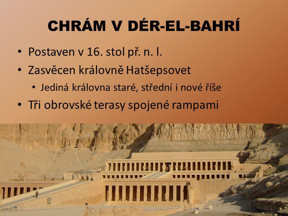 CHRÁM V DÉR-EL-BAHRÍ Postaven v 16.stol př. n. l.