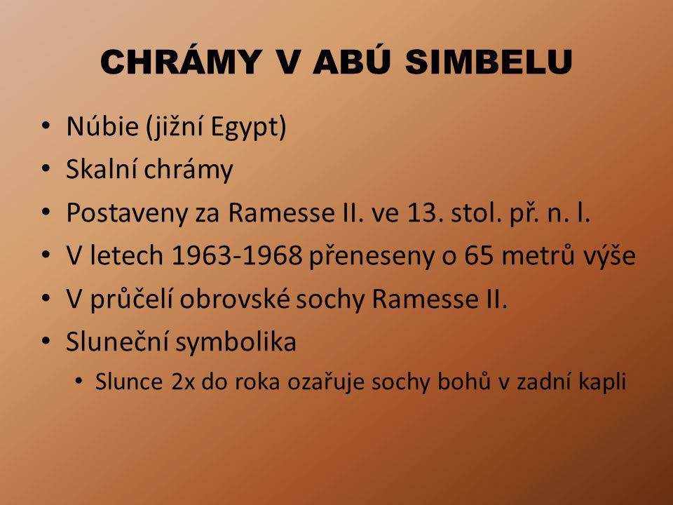 CHRÁMY V ABÚ SIMBELU Núbie (jižní Egypt) Skalní chrámy Postaveny za Ramesse II.