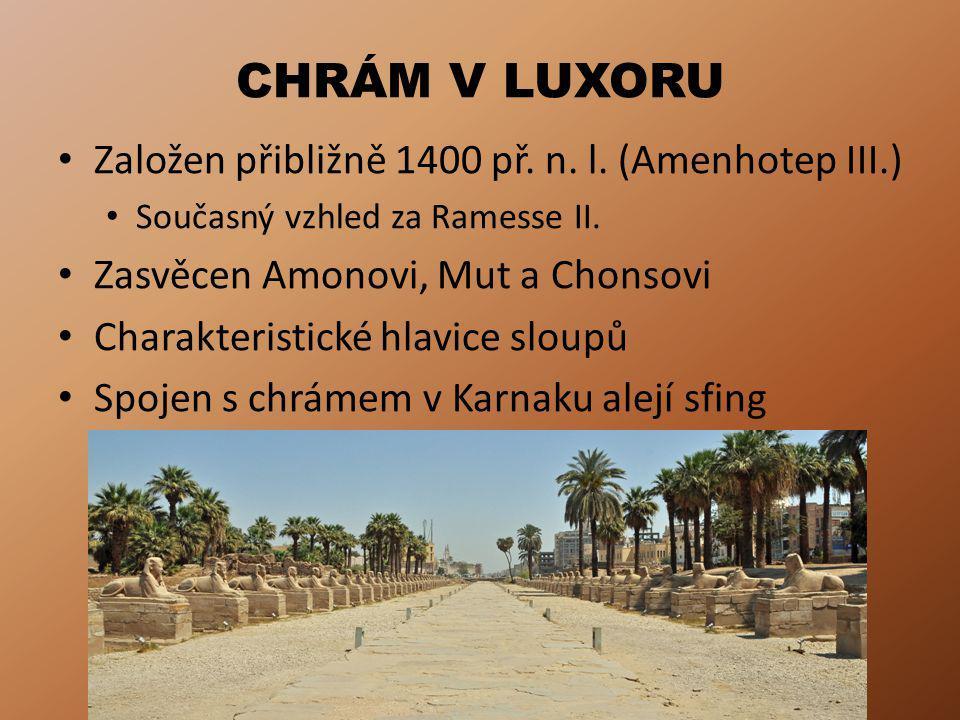 CHRÁM V LUXORU Založen přibližně 1400 př.n. l. (Amenhotep III.) Současný vzhled za Ramesse II.
