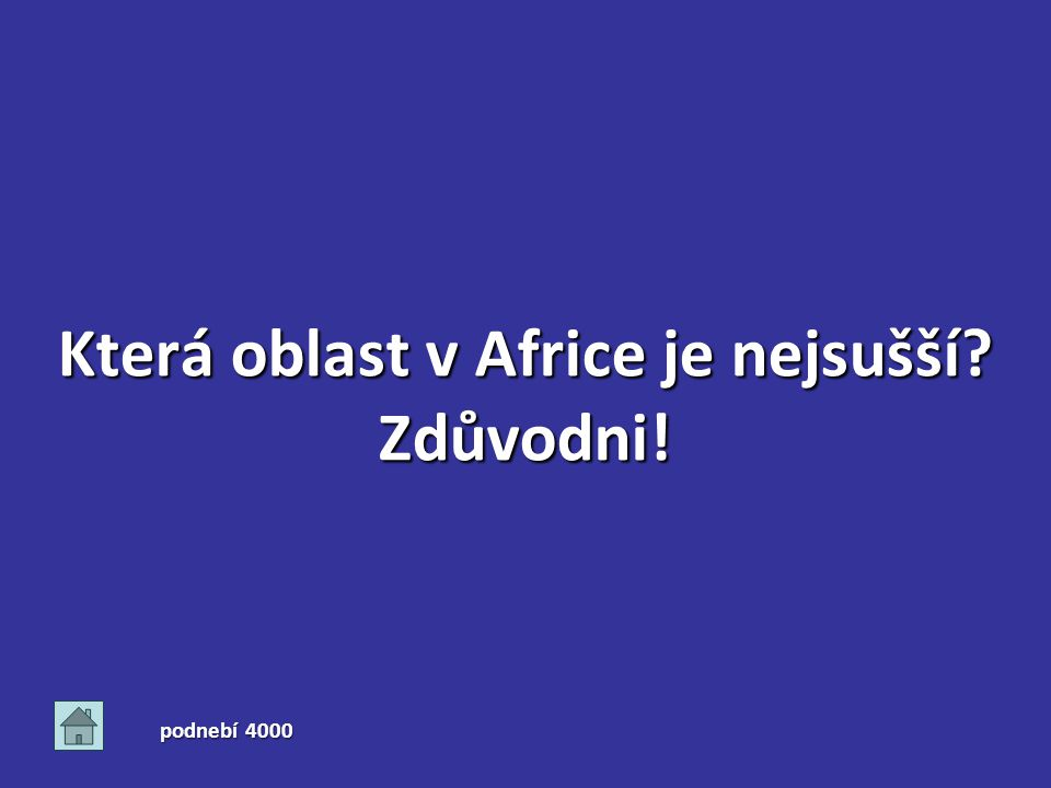 Která oblast v Africe je nejsušší? Zdůvodni! podnebí 4000
