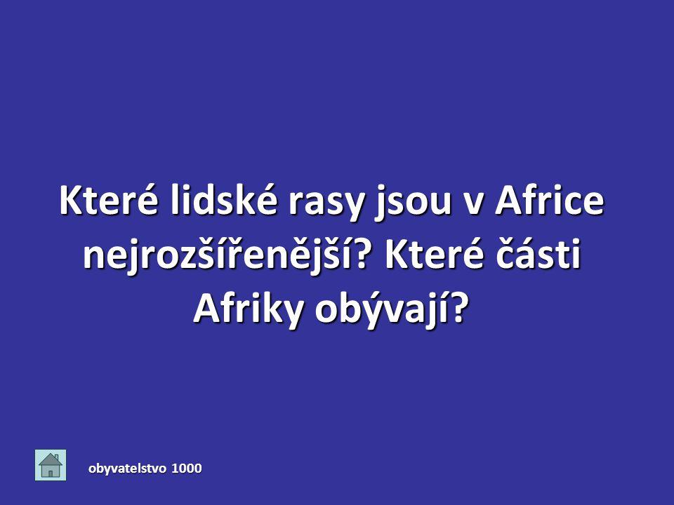 Které lidské rasy jsou v Africe nejrozšířenější Které části Afriky obývají obyvatelstvo 1000