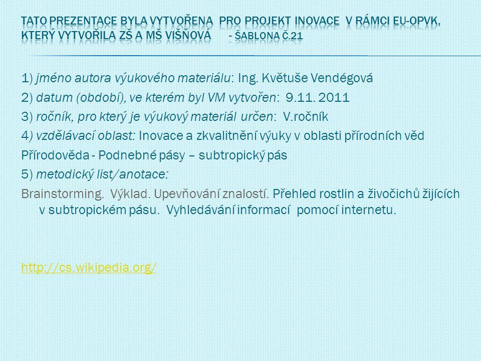 1) jméno autora výukového materiálu: Ing. Květuše Vendégová 2) datum (období), ve kterém byl VM vytvořen: 9.11. 2011 3) ročník, pro který je výukový m