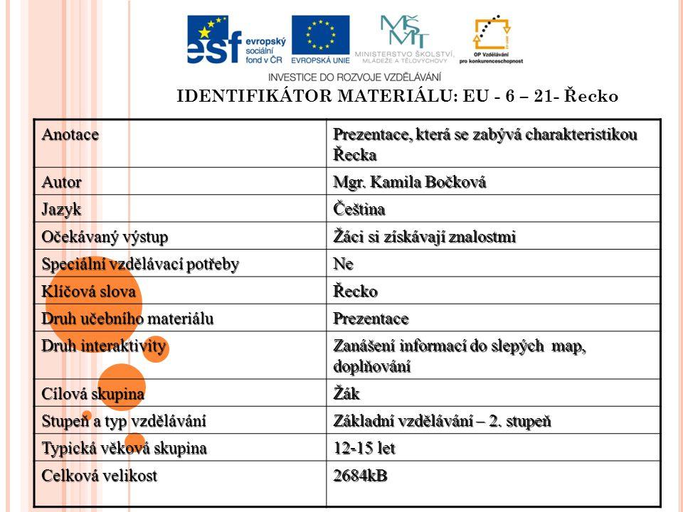 IDENTIFIKÁTOR MATERIÁLU: EU - 6 – 21- ŘeckoAnotace Prezentace, která se zabývá charakteristikou Řecka Autor Mgr.