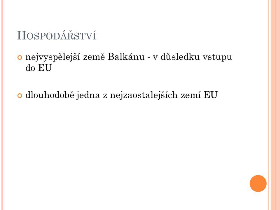 H OSPODÁŘSTVÍ nejvyspělejší země Balkánu - v důsledku vstupu do EU dlouhodobě jedna z nejzaostalejších zemí EU