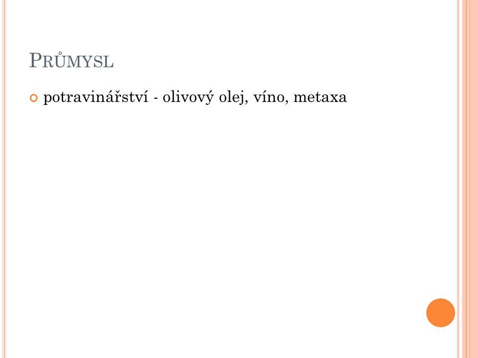 P RŮMYSL potravinářství - olivový olej, víno, metaxa