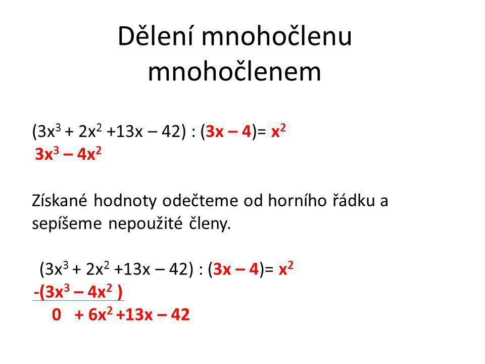 Dělení mnohočlenu mnohočlenem Získané hodnoty odečteme od horního řádku a sepíšeme nepoužité členy. (3x 3 + 2x 2 +13x – 42) : (3x – 4)= x 2 3x 3 – 4x