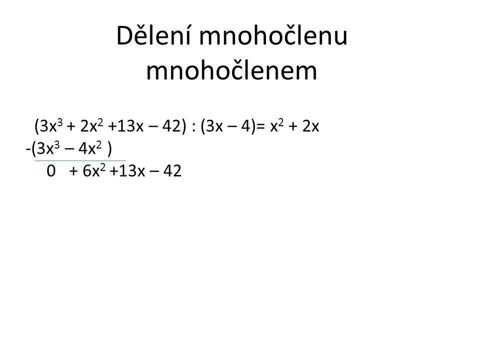 Dělení mnohočlenu mnohočlenem (3x 3 + 2x 2 +13x – 42) : (3x – 4)= x 2 + 2x -(3x 3 – 4x 2 ) 0 + 6x 2 +13x – 42