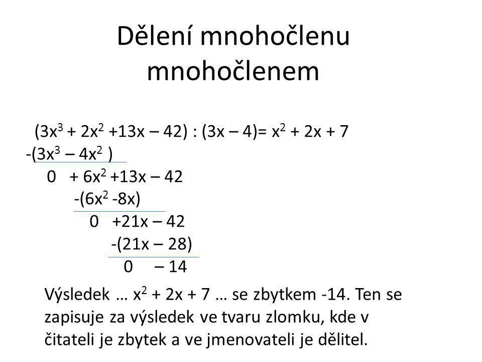 Dělení mnohočlenu mnohočlenem (3x 3 + 2x 2 +13x – 42) : (3x – 4)= x 2 + 2x + 7 -(3x 3 – 4x 2 ) 0 + 6x 2 +13x – 42 -(6x 2 -8x) 0 +21x – 42 -(21x – 28)