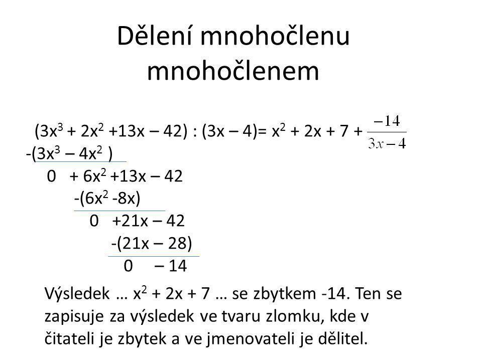 Dělení mnohočlenu mnohočlenem (3x 3 + 2x 2 +13x – 42) : (3x – 4)= x 2 + 2x + 7 + -(3x 3 – 4x 2 ) 0 + 6x 2 +13x – 42 -(6x 2 -8x) 0 +21x – 42 -(21x – 28