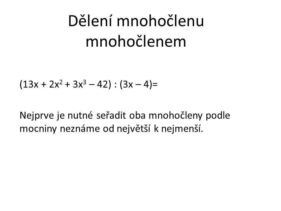 Dělení mnohočlenu mnohočlenem (3x 3 + 2x 2 +13x – 42) : (3x – 4)= x 2 + 2x + 7 + -(3x 3 – 4x 2 ) 0 + 6x 2 +13x – 42 -(6x 2 -8x) 0 +21x – 42 -(21x – 28) 0 – 14 Výsledek … x 2 + 2x + 7 … se zbytkem -14.
