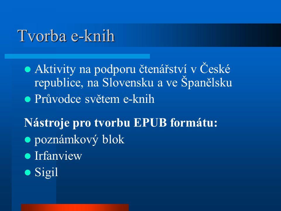 Tvorba e-knih Aktivity na podporu čtenářství v České republice, na Slovensku a ve Španělsku Průvodce světem e-knih Nástroje pro tvorbu EPUB formátu: poznámkový blok Irfanview Sigil