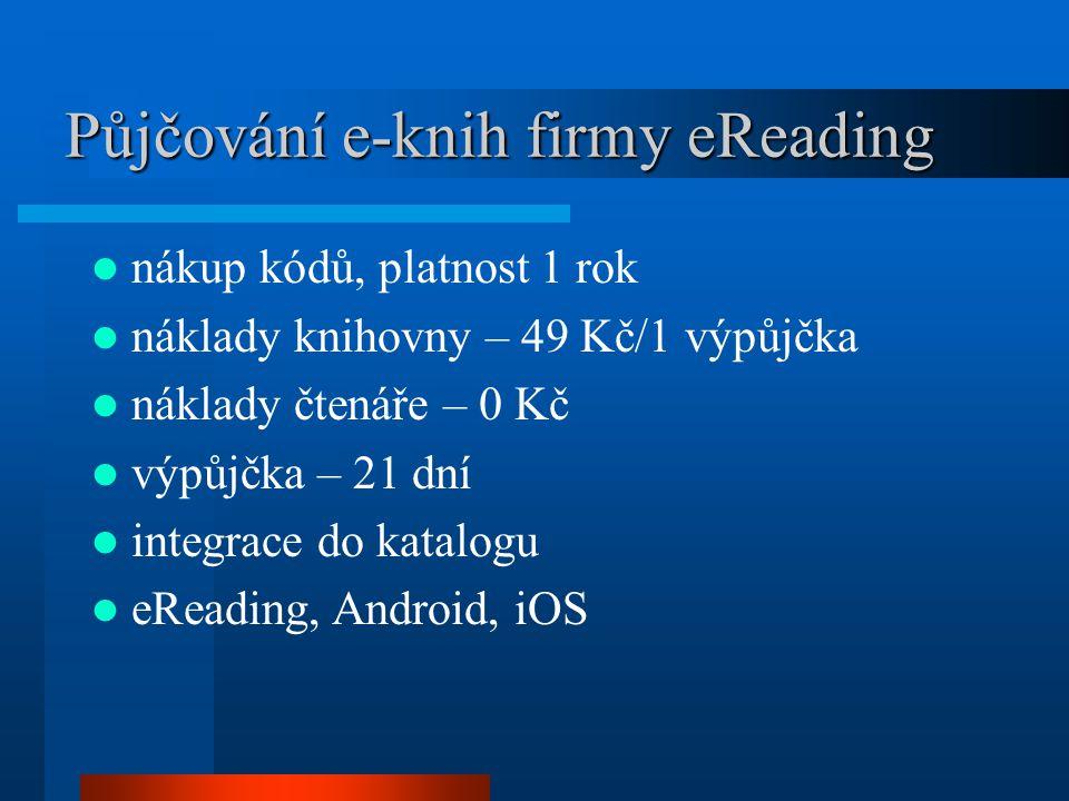 Půjčování e-knih firmy eReading nákup kódů, platnost 1 rok náklady knihovny – 49 Kč/1 výpůjčka náklady čtenáře – 0 Kč výpůjčka – 21 dní integrace do katalogu eReading, Android, iOS