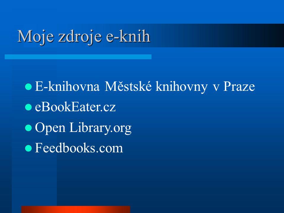 Moje zdroje e-knih E-knihovna Městské knihovny v Praze eBookEater.cz Open Library.org Feedbooks.com
