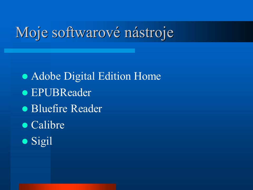 Moje softwarové nástroje Adobe Digital Edition Home EPUBReader Bluefire Reader Calibre Sigil