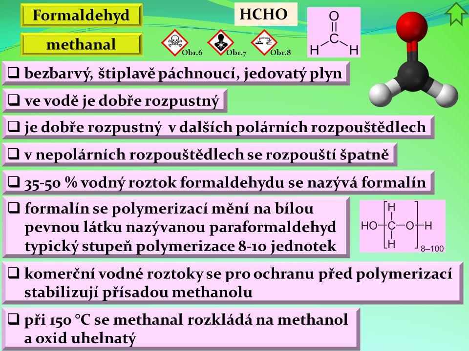 Formaldehyd  je dobře rozpustný v dalších polárních rozpouštědlech  bezbarvý, štiplavě páchnoucí, jedovatý plyn  v nepolárních rozpouštědlech se ro