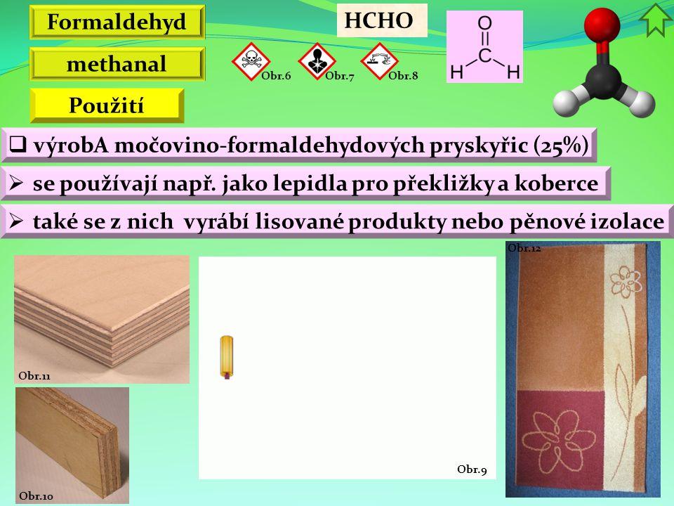 Obr.12 Obr.10 Obr.11 Obr.9 Formaldehyd  se používají např. jako lepidla pro překližky a koberce HCHO  výrobA močovino-formaldehydových pryskyřic (25
