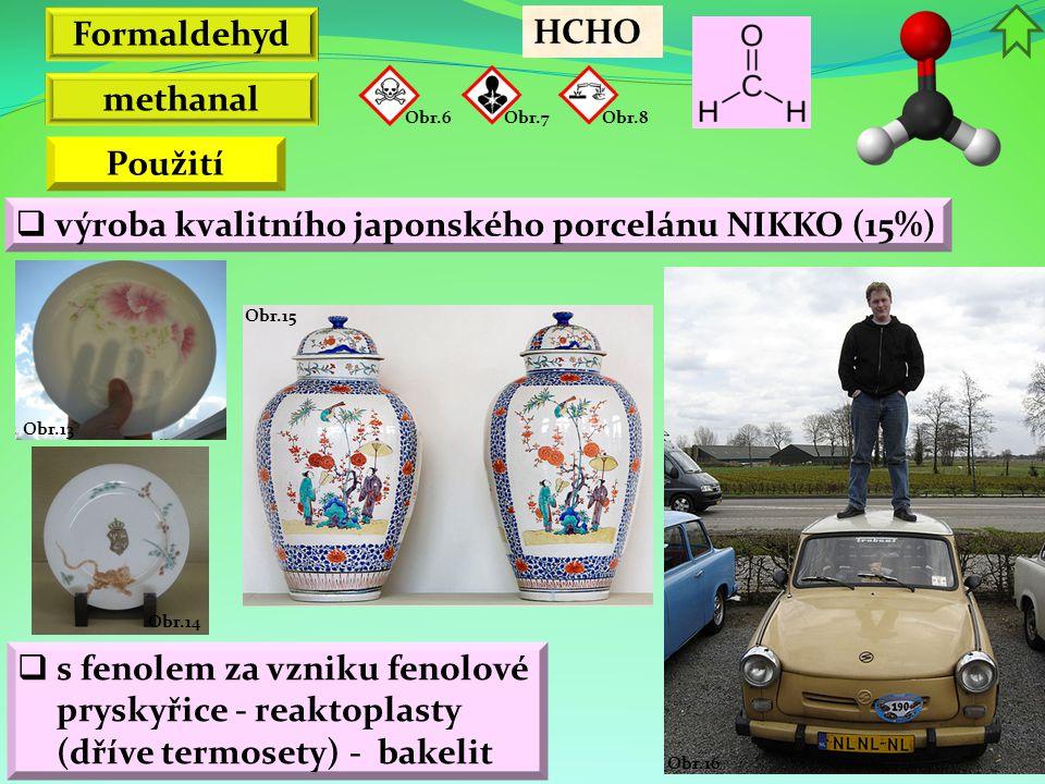 Obr.16 Formaldehyd HCHO  výroba kvalitního japonského porcelánu NIKKO (15%) methanal Obr.6 Obr.7Obr.8 Použití Obr.14 Obr.13 Obr.15  s fenolem za vzn