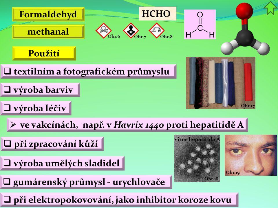 Obr.19 Obr.17 Obr.18 virus hepatitida A Formaldehyd  výroba barviv HCHO  textilním a fotografickém průmyslu methanal Obr.6 Obr.7Obr.8 Použití  výro