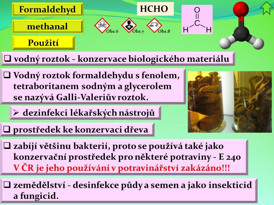 Formaldehyd HCHO methanal Obr.6 Obr.7Obr.8 Použití  Vodný roztok formaldehydu s fenolem, tetraboritanem sodným a glycerolem se nazývá Galli-Valeriův