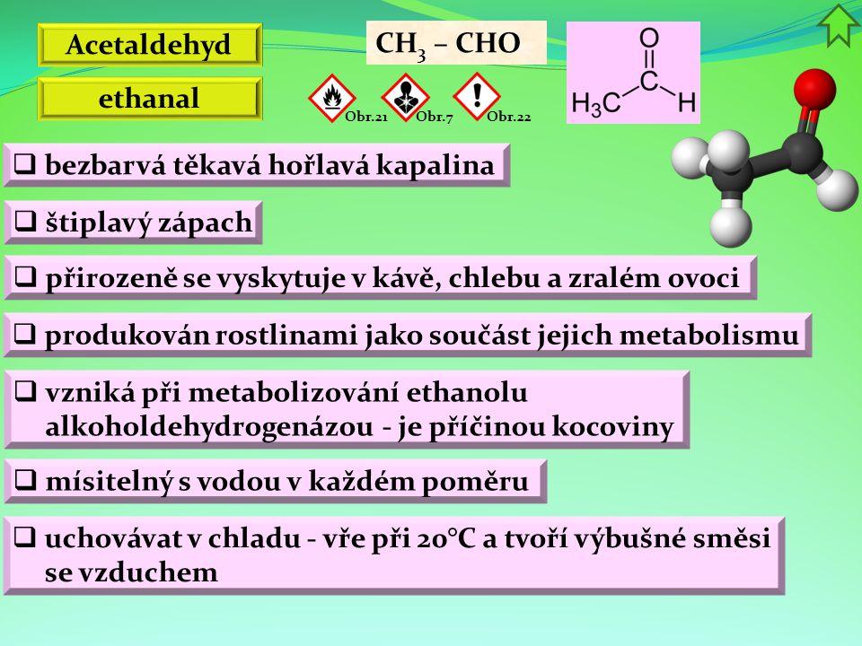 Acetaldehyd  přirozeně se vyskytuje v kávě, chlebu a zralém ovoci  bezbarvá těkavá hořlavá kapalina  produkován rostlinami jako součást jejich meta