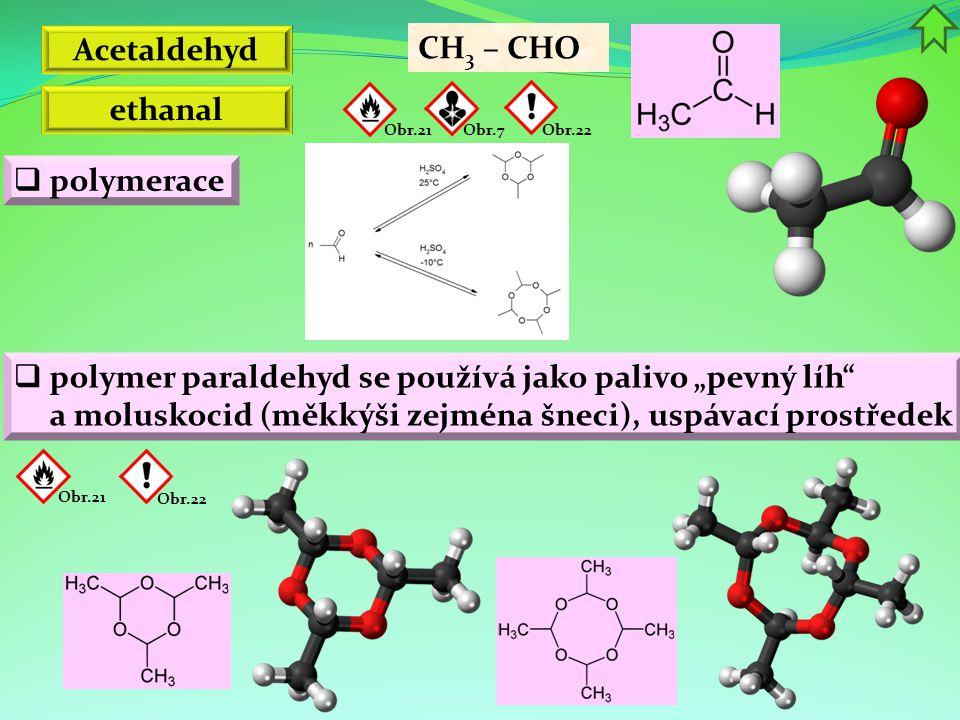 """Acetaldehyd  polymerace CH 3 – CHO ethanal  polymer paraldehyd se používá jako palivo """"pevný líh"""" a moluskocid (měkkýši zejména šneci), uspávací pro"""