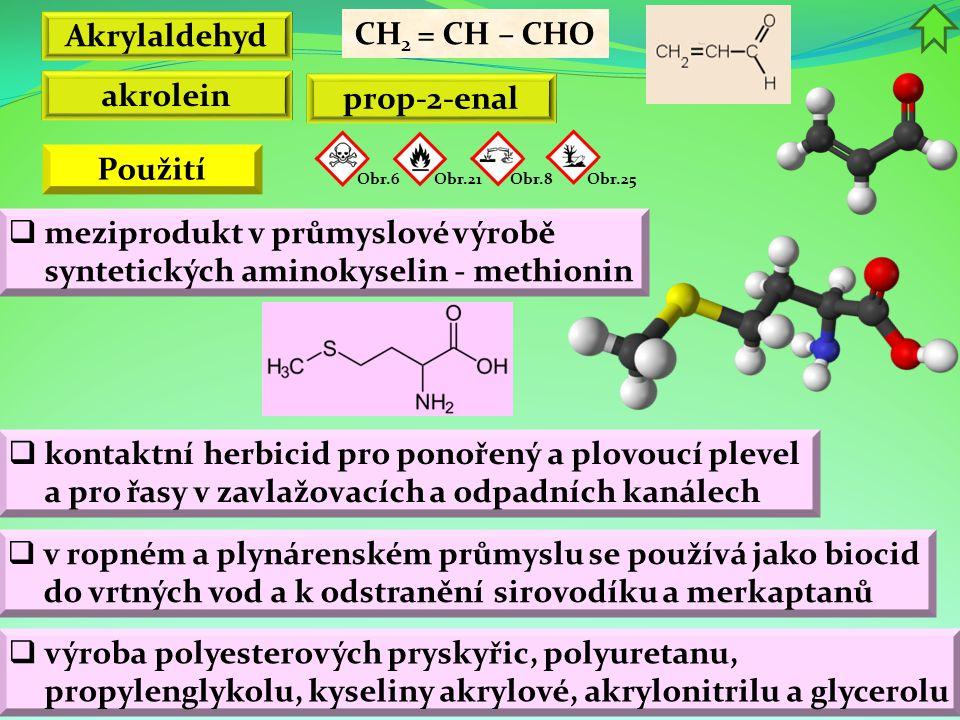 Akrylaldehyd CH 2 = CH – CHO  meziprodukt v průmyslové výrobě syntetických aminokyselin - methionin akrolein  v ropném a plynárenském průmyslu se po
