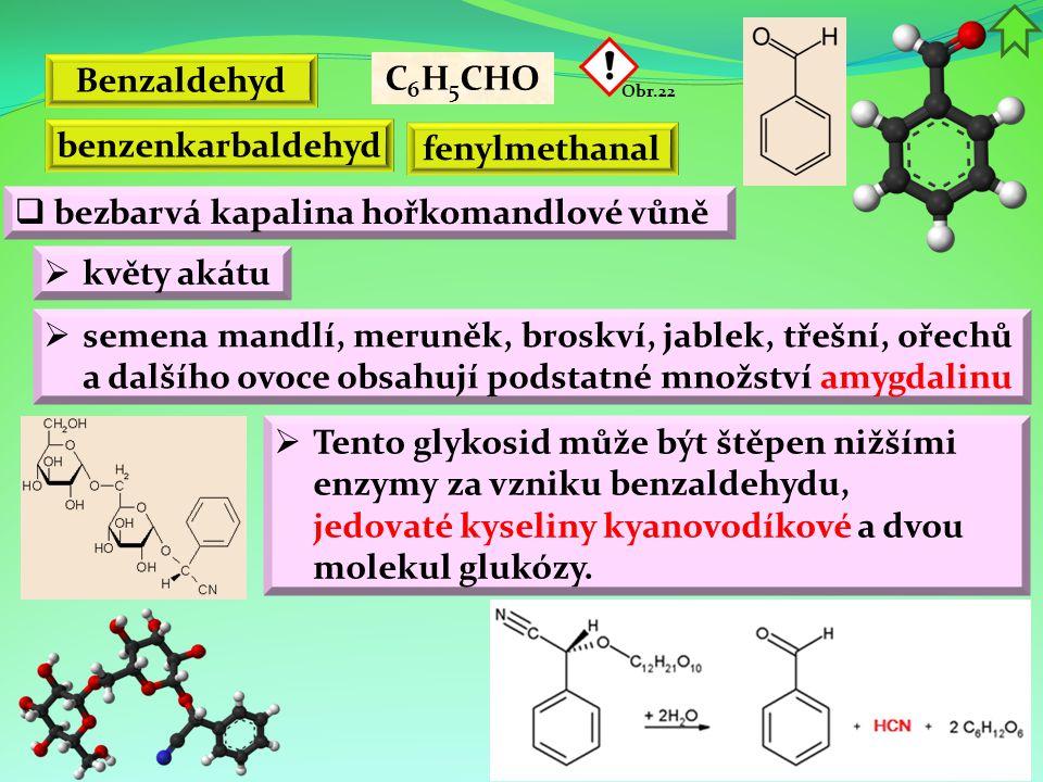 Benzaldehyd  bezbarvá kapalina hořkomandlové vůně  semena mandlí, meruněk, broskví, jablek, třešní, ořechů a dalšího ovoce obsahují podstatné množst
