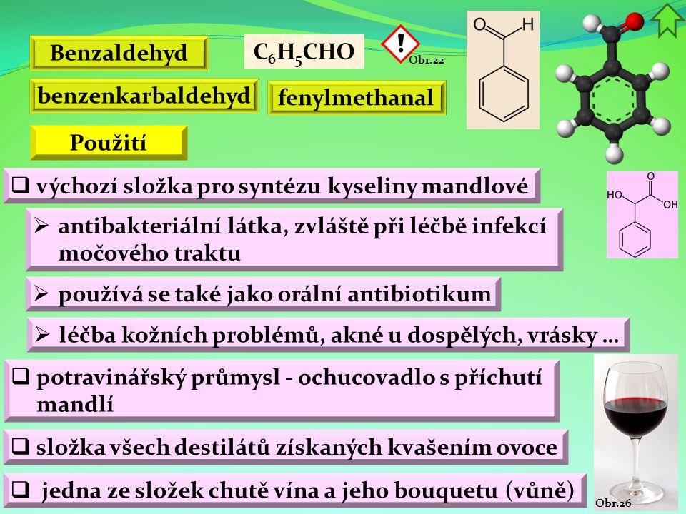 Obr.26 Benzaldehyd  potravinářský průmysl - ochucovadlo s příchutí mandlí  složka všech destilátů získaných kvašením ovoce C 6 H 5 CHO  výchozí slo